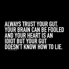 Always trust your gut